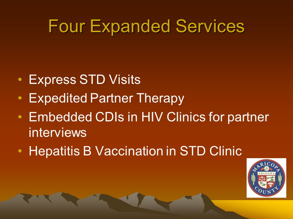 Four Expanded Services Express STD Visits Expedited Partner Therapy Embedded CDIs in HIV Clinics for partner interviews Hepatitis B Vaccination in STD Clinic