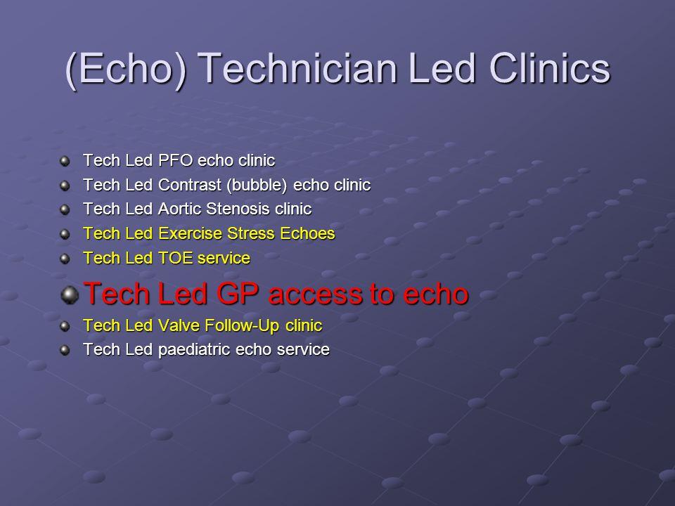 (Echo) Technician Led Clinics Tech Led PFO echo clinic Tech Led Contrast (bubble) echo clinic Tech Led Aortic Stenosis clinic Tech Led Exercise Stress Echoes Tech Led TOE service Tech Led GP access to echo Tech Led Valve Follow-Up clinic Tech Led paediatric echo service