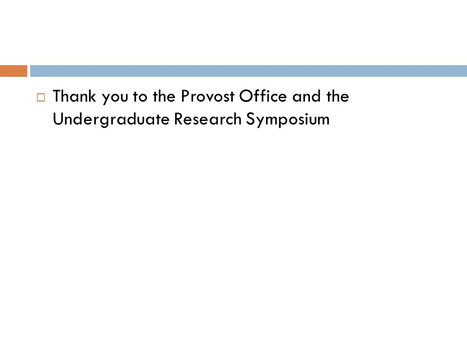 Thank you to the Provost Office and the Undergraduate Research Symposium