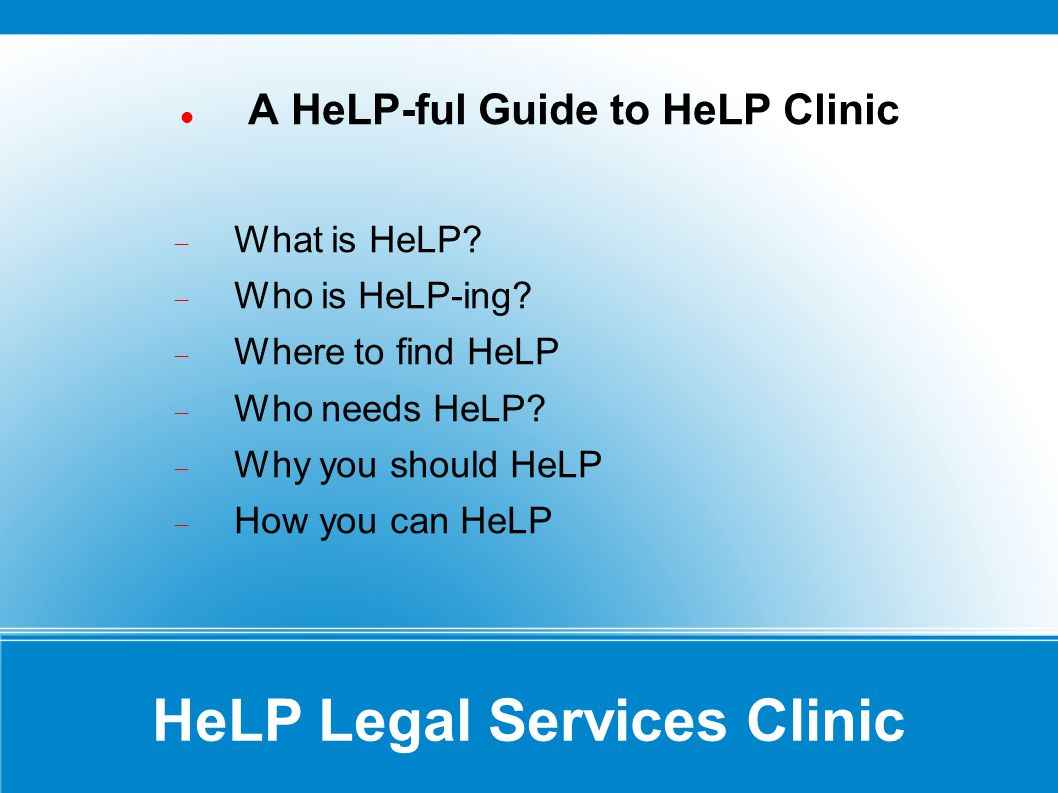 HeLP Legal Services Clinic A HeLP-ful Guide to HeLP Clinic What is HeLP.