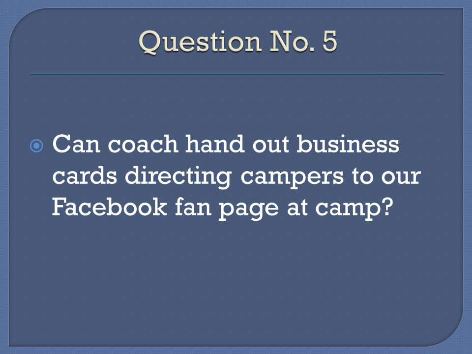 Can coach hand out business cards directing campers to our Facebook fan page at camp