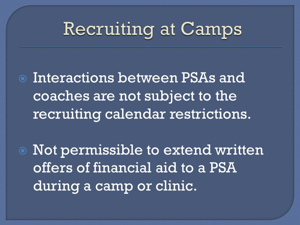 Interactions between PSAs and coaches are not subject to the recruiting calendar restrictions.