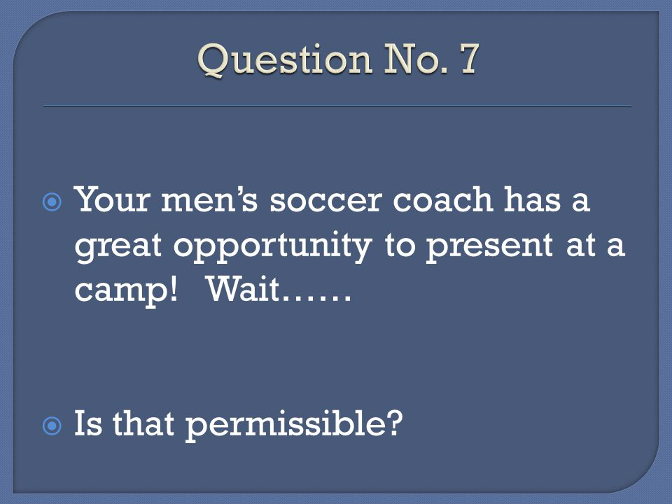 Your mens soccer coach has a great opportunity to present at a camp! Wait…… Is that permissible