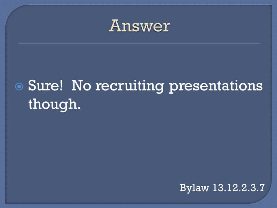 Sure! No recruiting presentations though. Bylaw 13.12.2.3.7