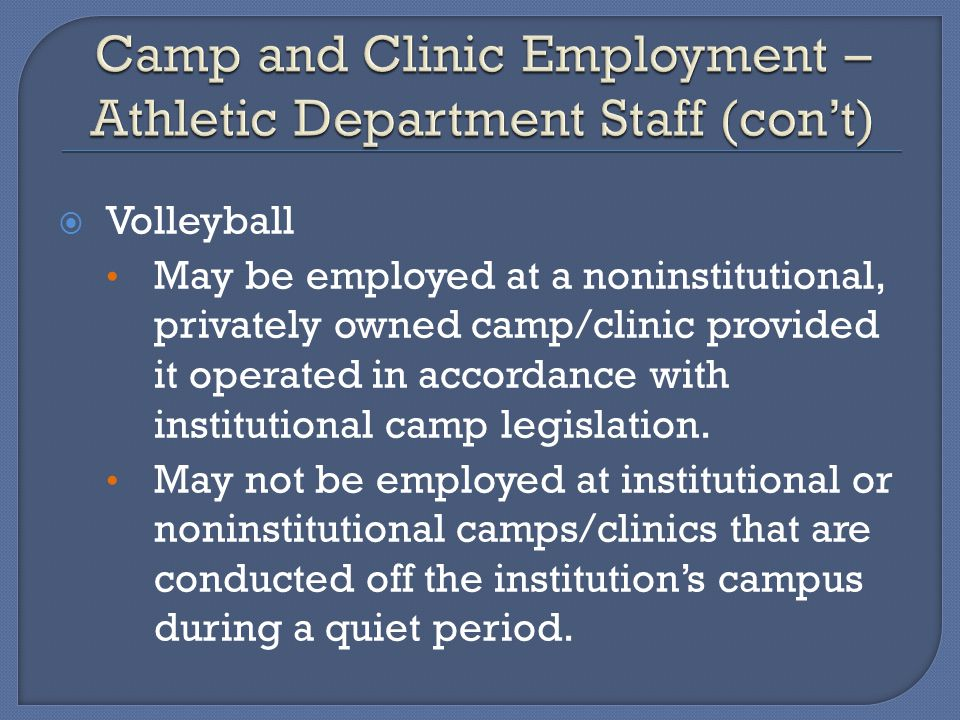 Volleyball May be employed at a noninstitutional, privately owned camp/clinic provided it operated in accordance with institutional camp legislation.