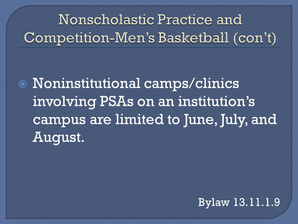 Noninstitutional camps/clinics involving PSAs on an institutions campus are limited to June, July, and August.