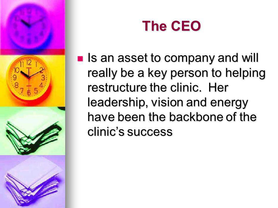 The CEO Is an asset to company and will really be a key person to helping restructure the clinic.