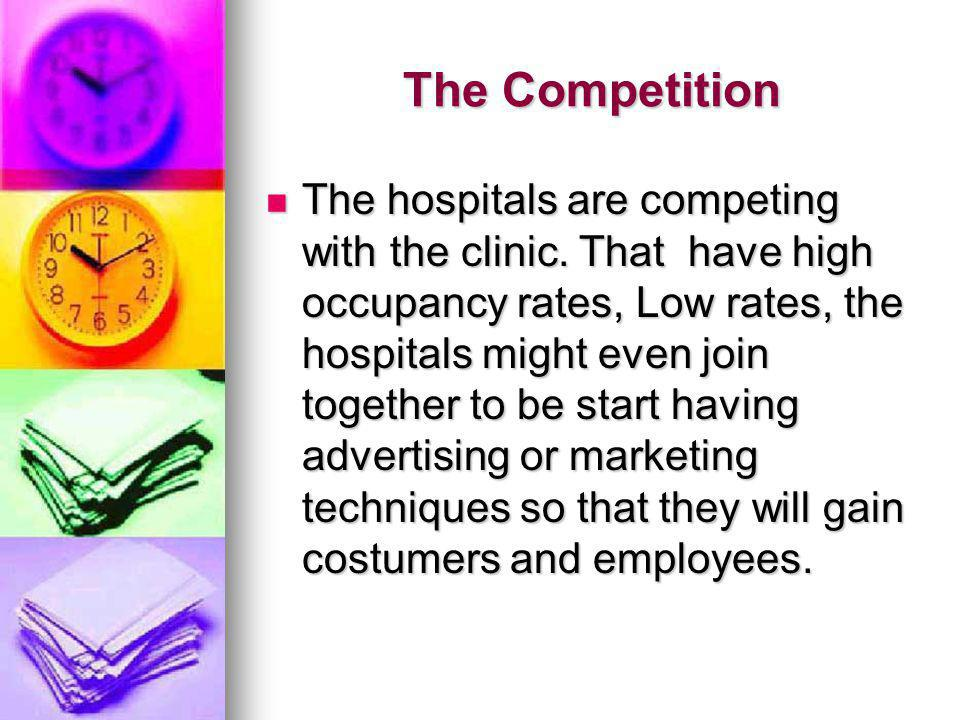 The Competition The hospitals are competing with the clinic.