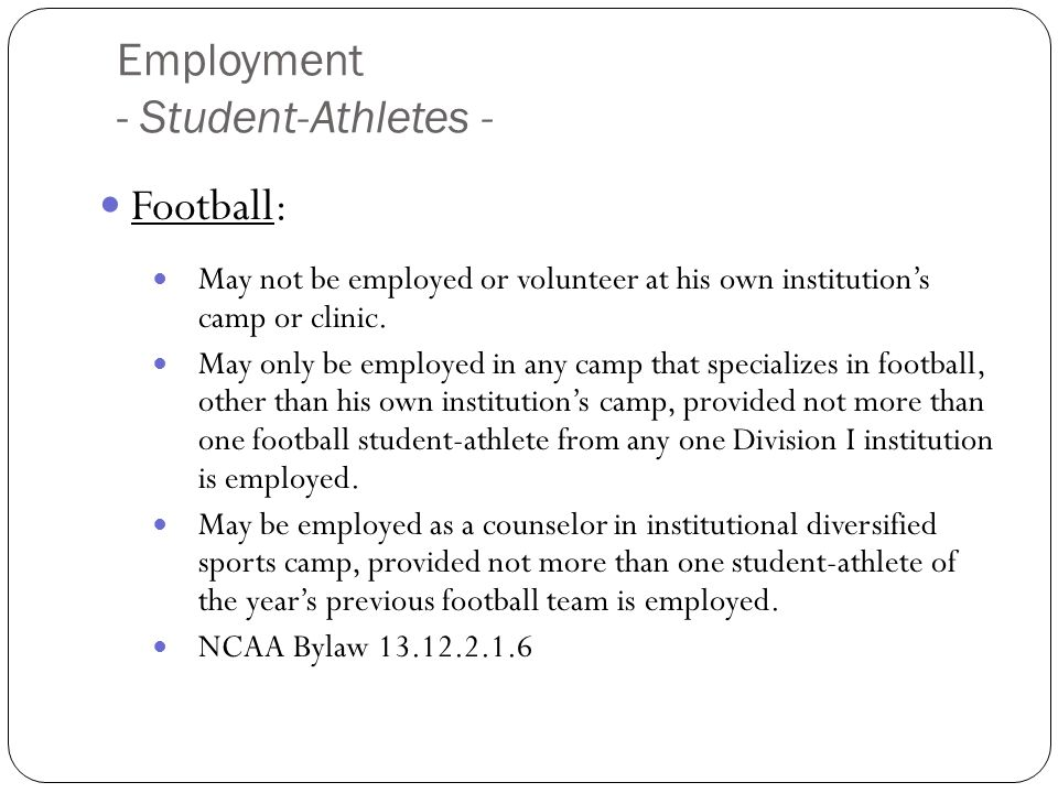 Employment - Student-Athletes - Football: May not be employed or volunteer at his own institutions camp or clinic. May only be employed in any camp th