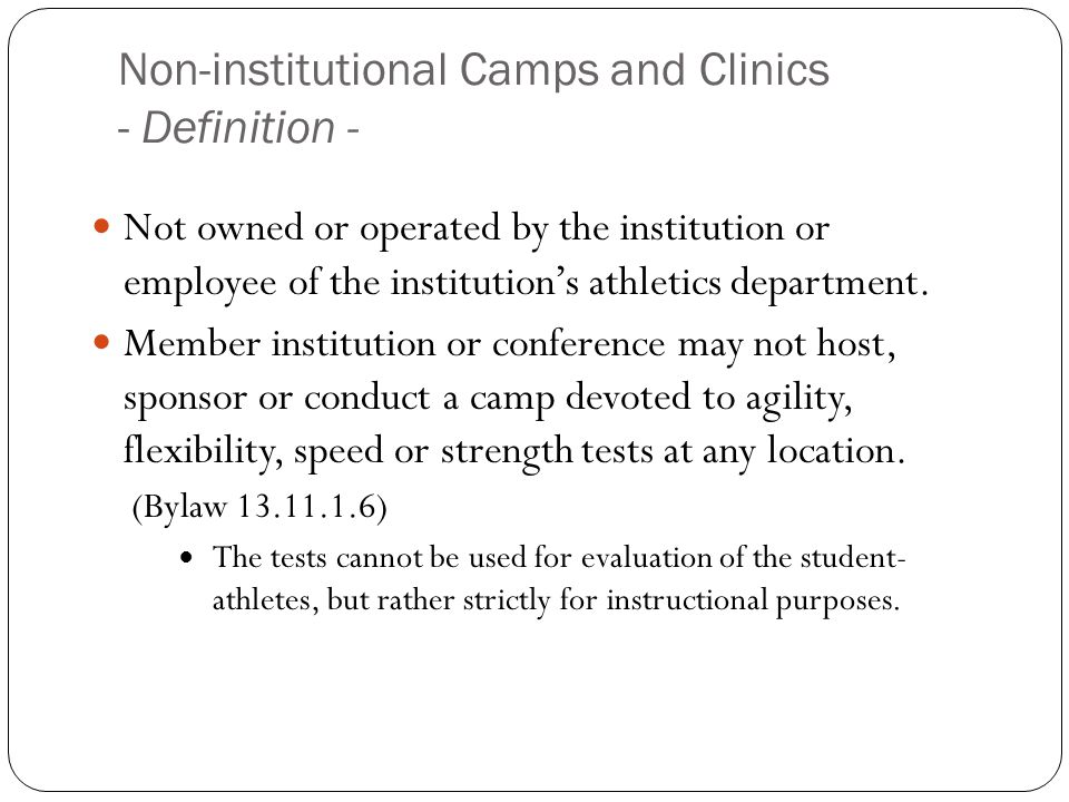 Non-institutional Camps and Clinics - Definition - Not owned or operated by the institution or employee of the institution s athletics department.