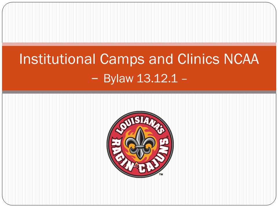 Institutional Camps and Clinics Definition: Shall be any camp or clinic that is owned or operated by a member institution or its athletics department staff members, either on or off its campus, and in which prospective student-athletes participate.