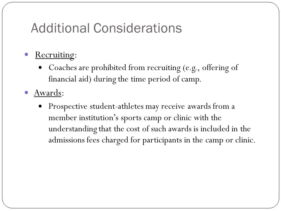 Recruiting: Coaches are prohibited from recruiting (e.g., offering of financial aid) during the time period of camp. Awards: Prospective student-athle