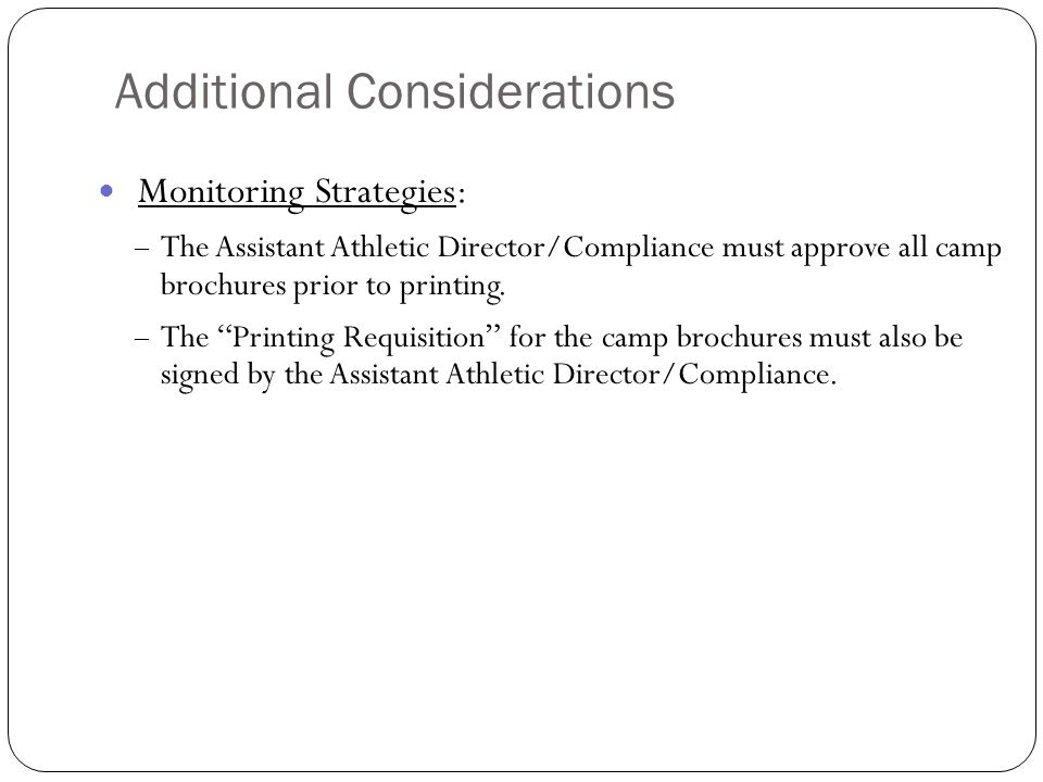 Additional Considerations Monitoring Strategies: – The Assistant Athletic Director/Compliance must approve all camp brochures prior to printing. – The