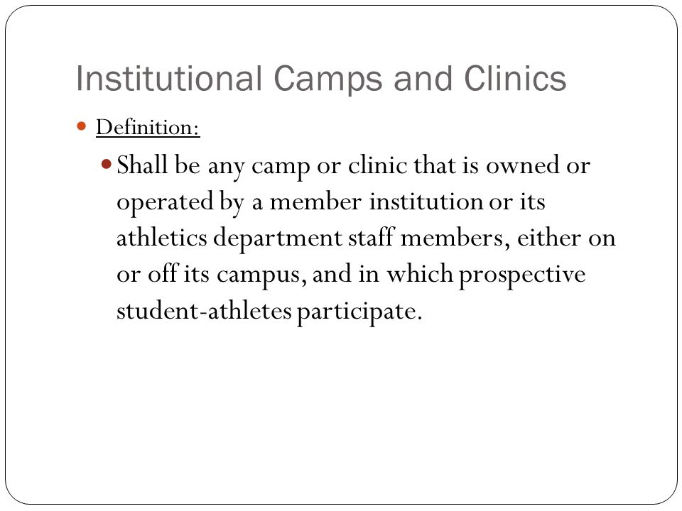 Additional Considerations Summer-Camp Advertisements: Institutions may not buy or arrange to have its camp or clinic advertisements in game programs or other printed materials published to provide information concerning the athletics participation or evaluation of prospective student-athletes (i.e., recruiting publications).
