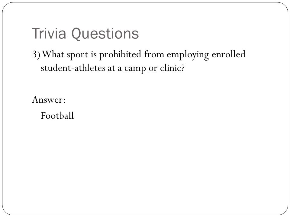Trivia Questions 3) What sport is prohibited from employing enrolled student-athletes at a camp or clinic.