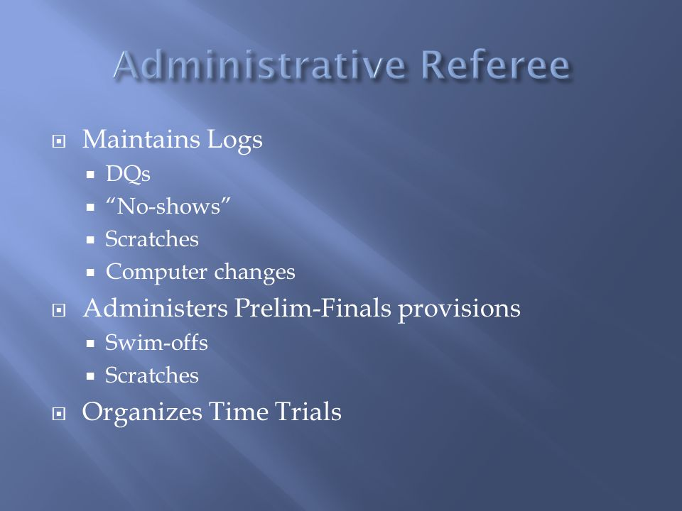 Maintains Logs DQs No-shows Scratches Computer changes Administers Prelim-Finals provisions Swim-offs Scratches Organizes Time Trials