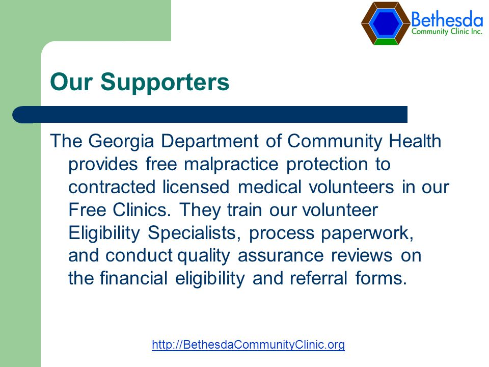 Our Supporters The Georgia Department of Community Health provides free malpractice protection to contracted licensed medical volunteers in our Free Clinics.