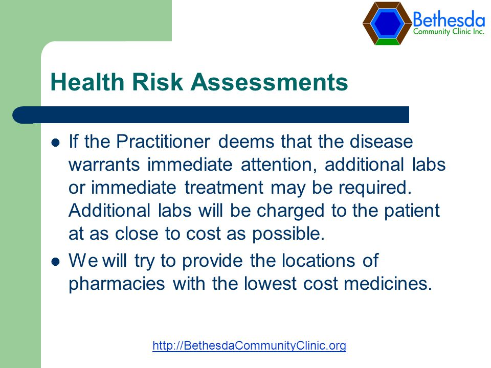 Health Risk Assessments If the Practitioner deems that the disease warrants immediate attention, additional labs or immediate treatment may be required.