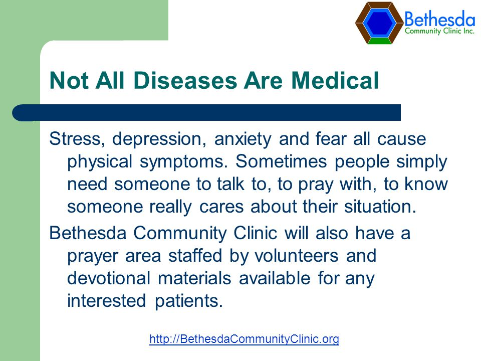 Not All Diseases Are Medical Stress, depression, anxiety and fear all cause physical symptoms.