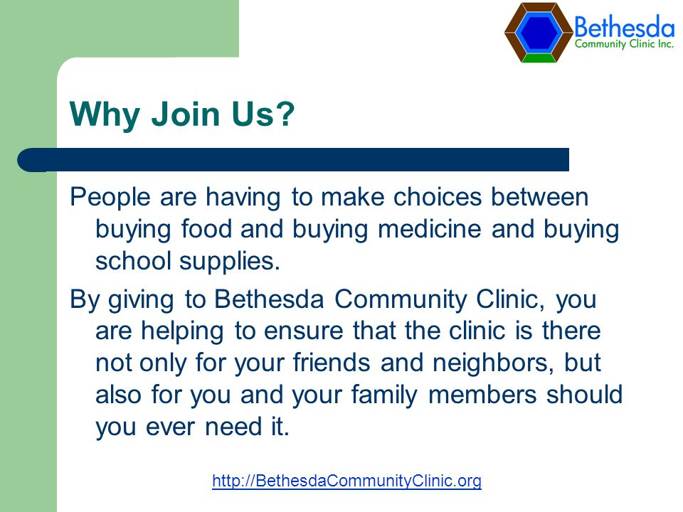Why Join Us? People are having to make choices between buying food and buying medicine and buying school supplies. By giving to Bethesda Community Cli