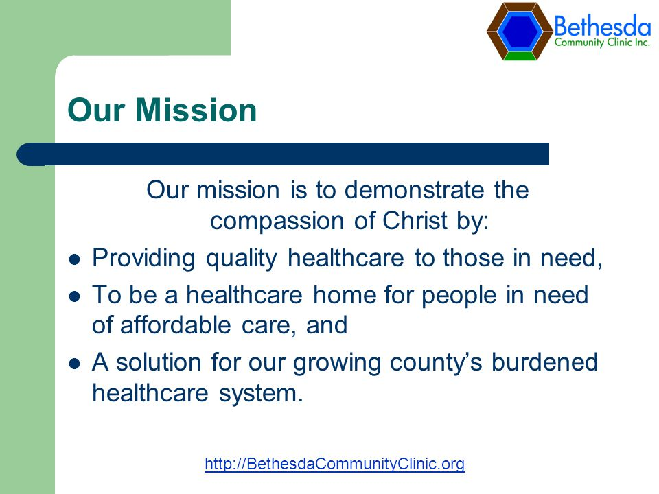 Our Mission Our mission is to demonstrate the compassion of Christ by: Providing quality healthcare to those in need, To be a healthcare home for people in need of affordable care, and A solution for our growing countys burdened healthcare system.