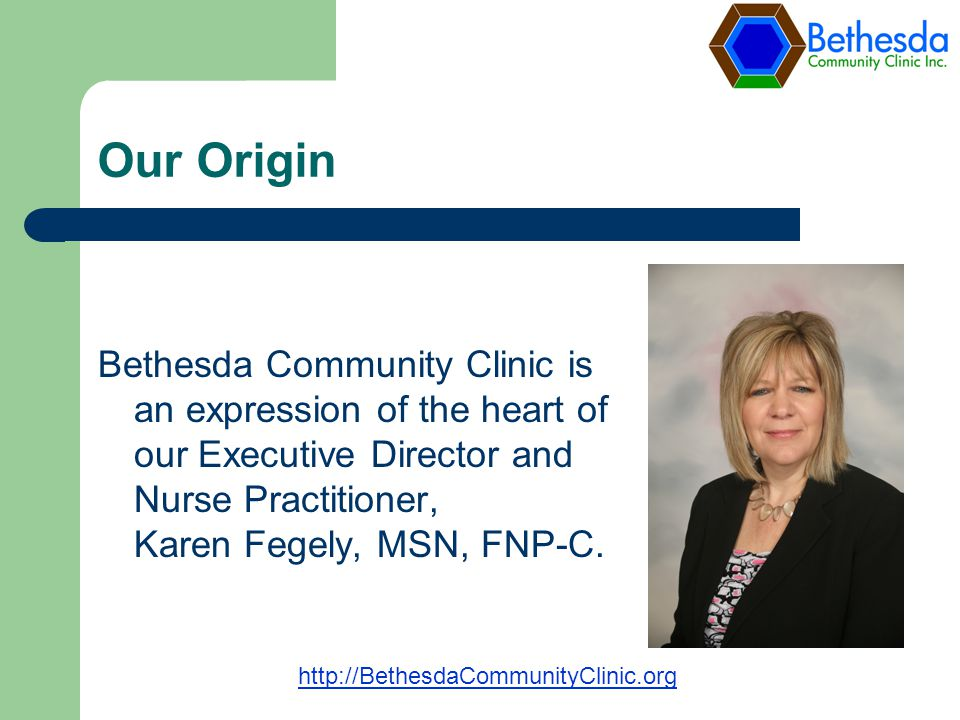 Our Origin Bethesda Community Clinic is an expression of the heart of our Executive Director and Nurse Practitioner, Karen Fegely, MSN, FNP-C.