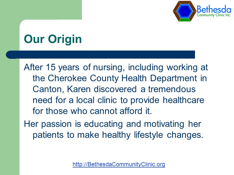 Our Origin After 15 years of nursing, including working at the Cherokee County Health Department in Canton, Karen discovered a tremendous need for a local clinic to provide healthcare for those who cannot afford it.