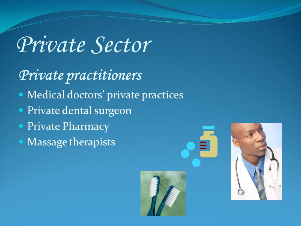 Private Sector Private practitioners Medical doctors private practices Private dental surgeon Private Pharmacy Massage therapists