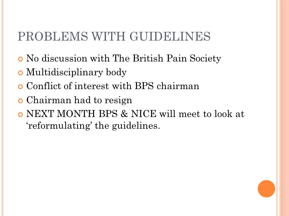 PROBLEMS WITH GUIDELINES No discussion with The British Pain Society Multidisciplinary body Conflict of interest with BPS chairman Chairman had to res