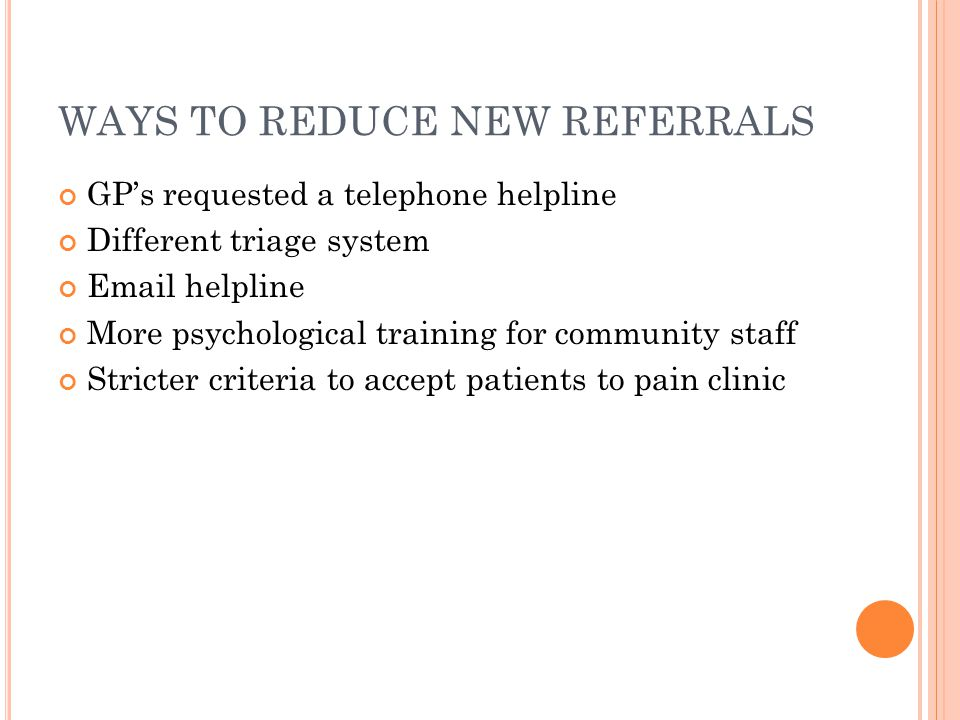 WAYS TO REDUCE NEW REFERRALS GPs requested a telephone helpline Different triage system Email helpline More psychological training for community staff
