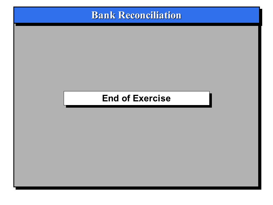 End of Exercise Bank Reconciliation
