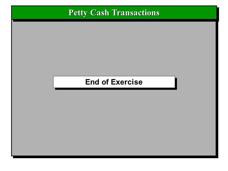 End of Exercise Petty Cash Transactions