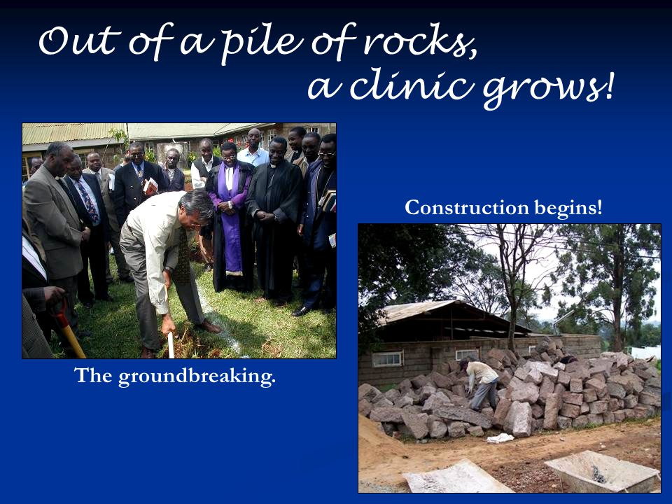Out of a pile of rocks, a clinic grows! The groundbreaking. Construction begins!