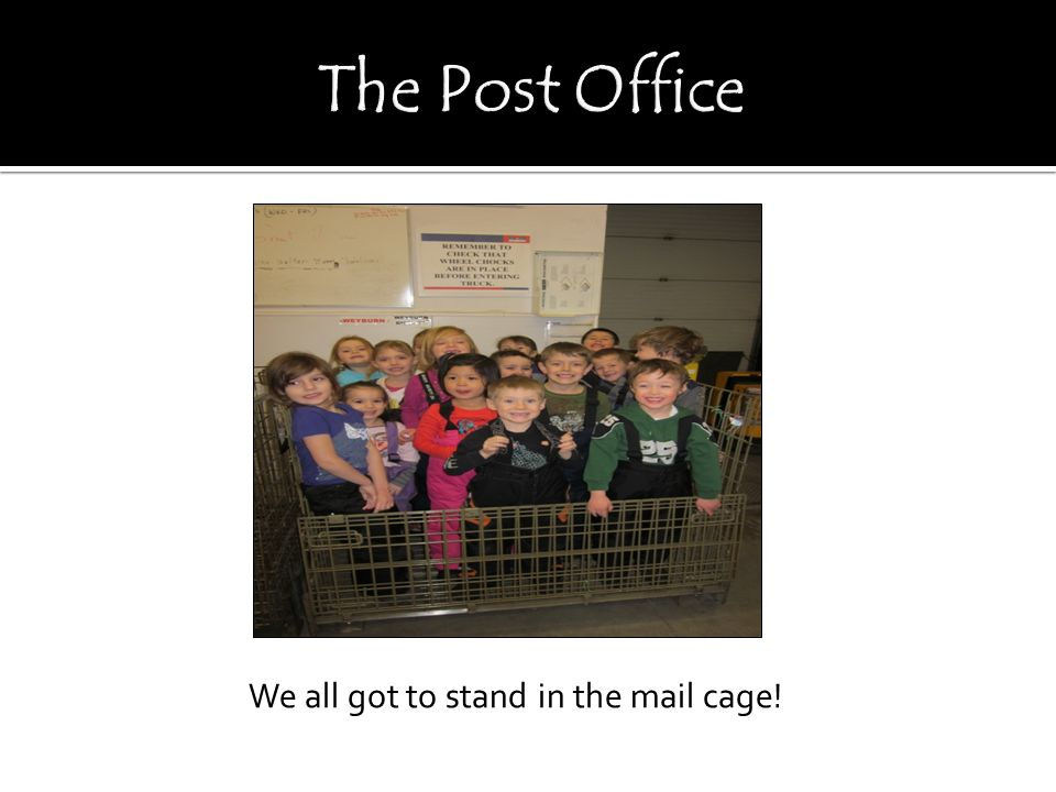 We all got to stand in the mail cage!