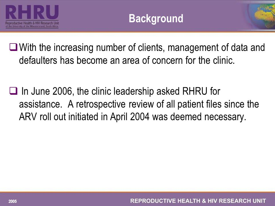 2005 Background With the increasing number of clients, management of data and defaulters has become an area of concern for the clinic.