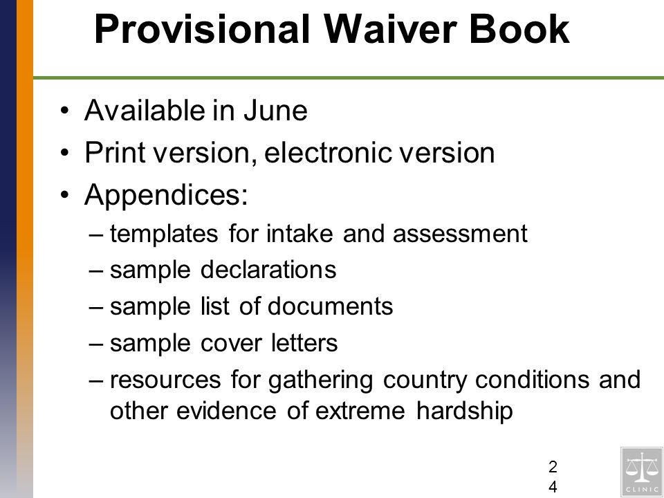 Provisional Waiver Book Available in June Print version, electronic version Appendices: –templates for intake and assessment –sample declarations –sam