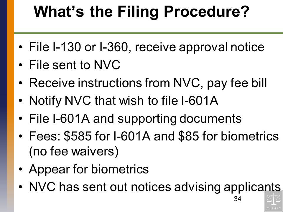 Whats the Filing Procedure? File I-130 or I-360, receive approval notice File sent to NVC Receive instructions from NVC, pay fee bill Notify NVC that
