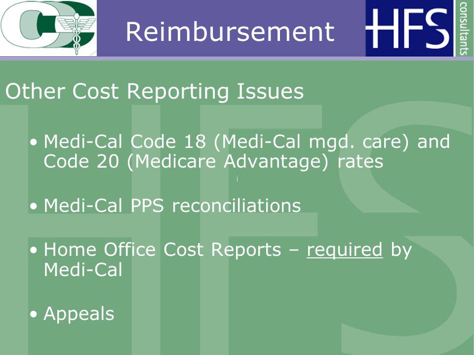 Reimbursement Other Cost Reporting Issues Medi-Cal Code 18 (Medi-Cal mgd. care) and Code 20 (Medicare Advantage) rates Medi-Cal PPS reconciliations Ho