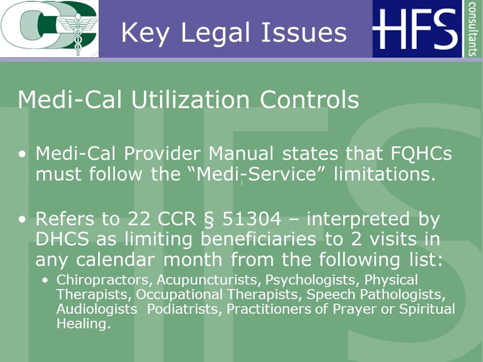 Key Legal Issues Medi-Cal Utilization Controls Medi-Cal Provider Manual states that FQHCs must follow the Medi-Service limitations.