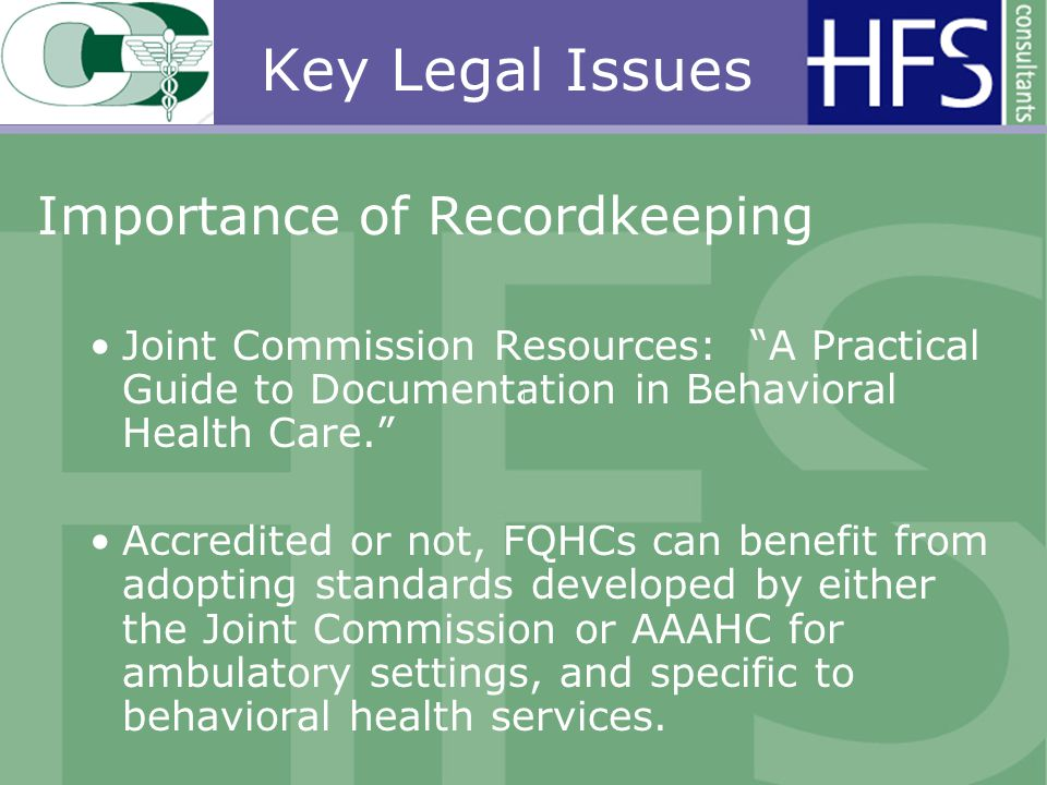 Key Legal Issues Importance of Recordkeeping Joint Commission Resources: A Practical Guide to Documentation in Behavioral Health Care.
