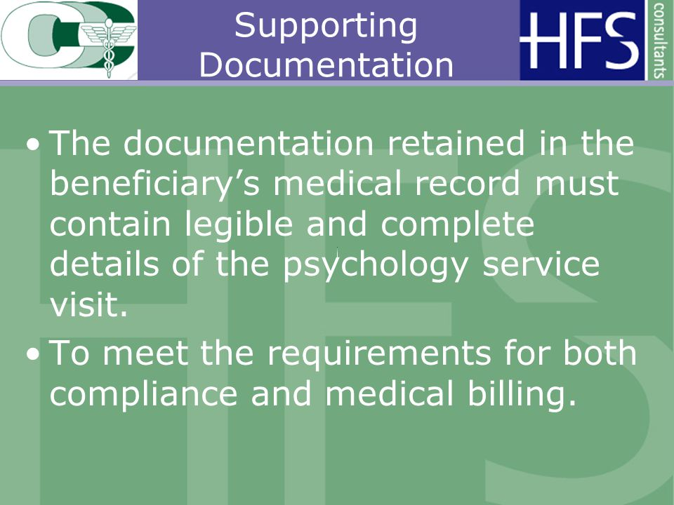 Supporting Documentation The documentation retained in the beneficiarys medical record must contain legible and complete details of the psychology service visit.