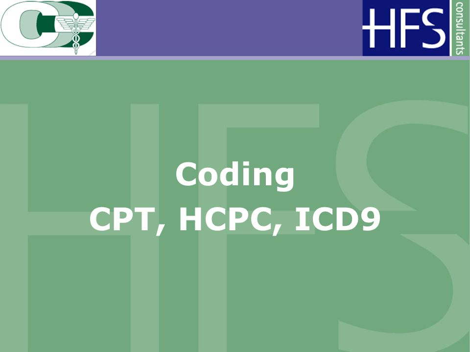 Coding CPT, HCPC, ICD9