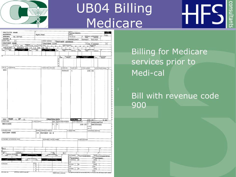 UB04 Billing Medicare Billing for Medicare services prior to Medi-cal Bill with revenue code 900