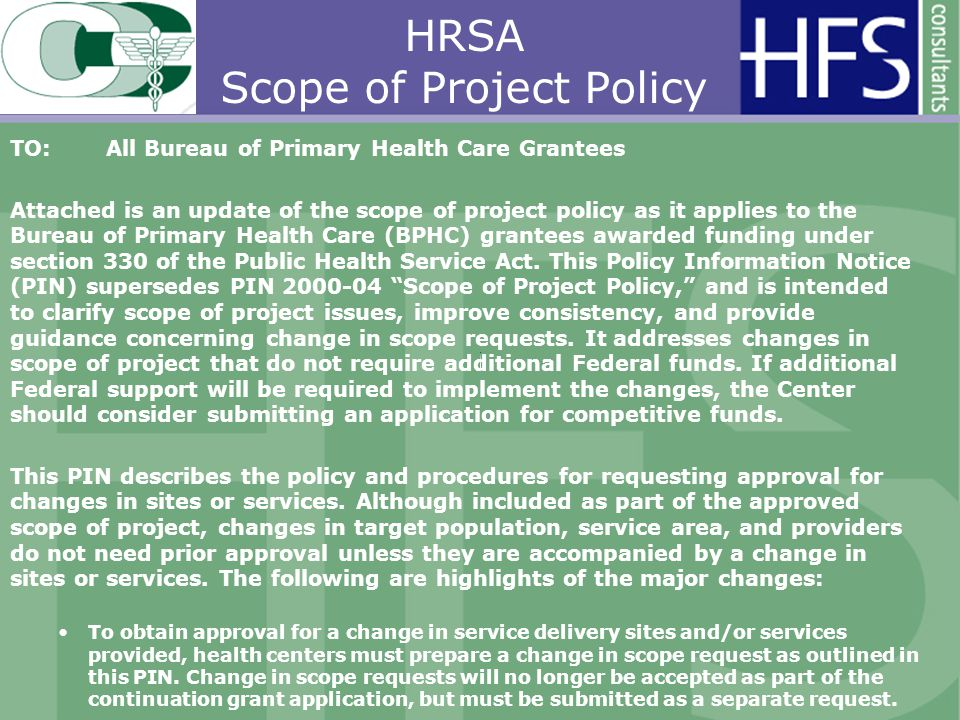 HRSA Scope of Project Policy TO:All Bureau of Primary Health Care Grantees Attached is an update of the scope of project policy as it applies to the Bureau of Primary Health Care (BPHC) grantees awarded funding under section 330 of the Public Health Service Act.