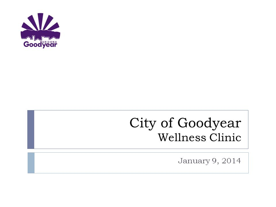 City of Goodyear Wellness Clinic January 9, 2014