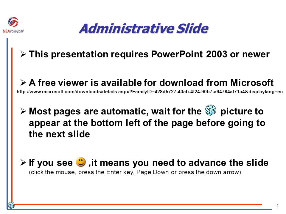 1 Administrative Slide This presentation requires PowerPoint 2003 or newer A free viewer is available for download from Microsoft Most pages are automatic, wait for the picture to appear at the bottom left of the page before going to the next slide If you see,it means you need to advance the slide (click the mouse, press the Enter key, Page Down or press the down arrow)   FamilyID=428d ab-4f24-90b7-a94784af71a4&displaylang=en