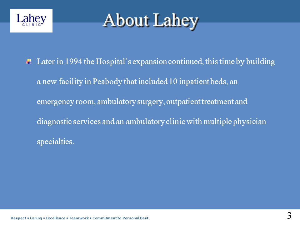 About Lahey Later in 1994 the Hospitals expansion continued, this time by building a new facility in Peabody that included 10 inpatient beds, an emergency room, ambulatory surgery, outpatient treatment and diagnostic services and an ambulatory clinic with multiple physician specialties.