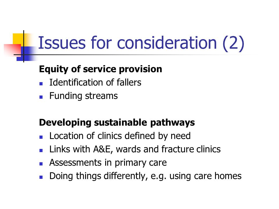 Issues for consideration (2) Equity of service provision Identification of fallers Funding streams Developing sustainable pathways Location of clinics