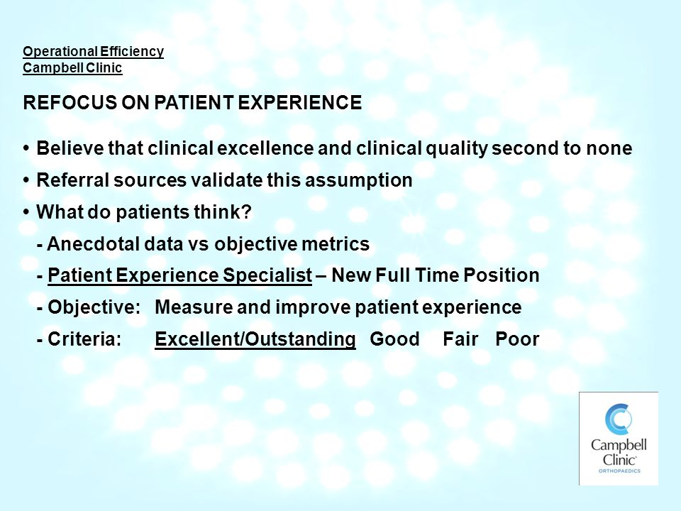 Operational Efficiency Campbell Clinic REFOCUS ON PATIENT EXPERIENCE Believe that clinical excellence and clinical quality second to none Referral sources validate this assumption What do patients think.