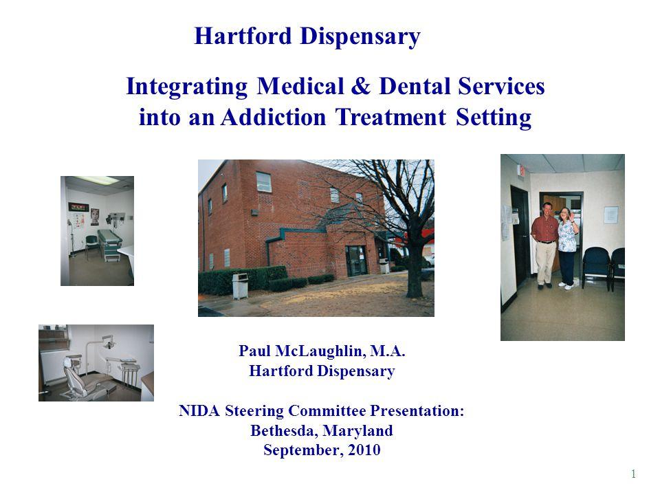 1 Paul McLaughlin, M.A. Hartford Dispensary NIDA Steering Committee Presentation: Bethesda, Maryland September, 2010 Integrating Medical & Dental Serv